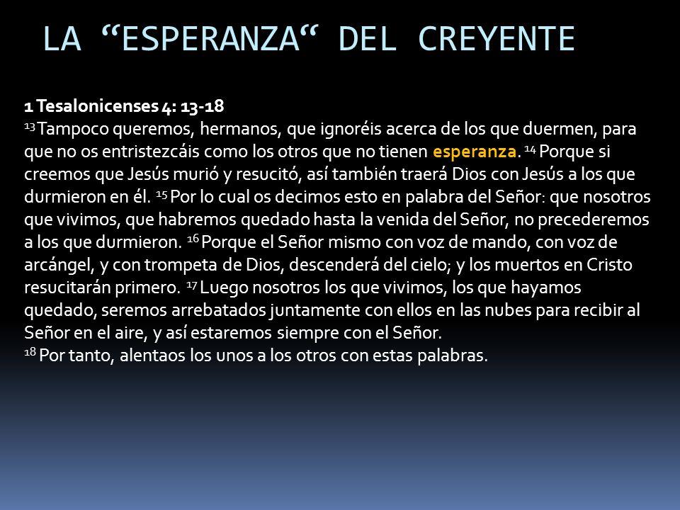 1 Tesalonicenses 4: 13-18 13 Tampoco queremos, hermanos, que ignoréis acerca de los que duermen, para que no os entristezcáis como los otros que no tienen esperanza.