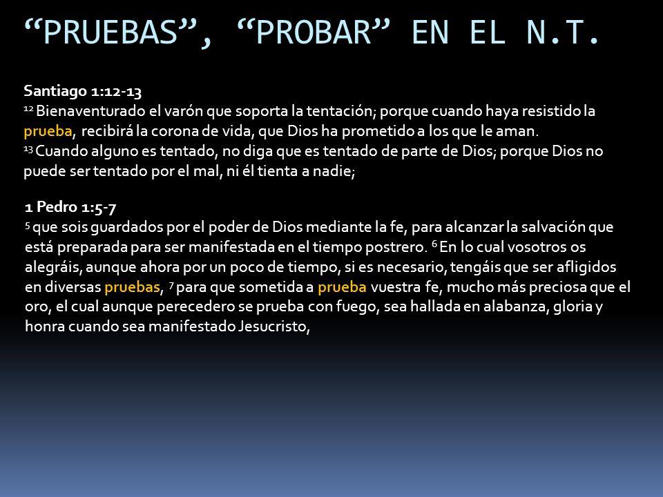 PRUEBAS, PROBAR EN EL N.T. Santiago 1:12-13 12 Bienaventurado el varón que soporta la tentación; porque cuando haya resistido la prueba, recibirá la c