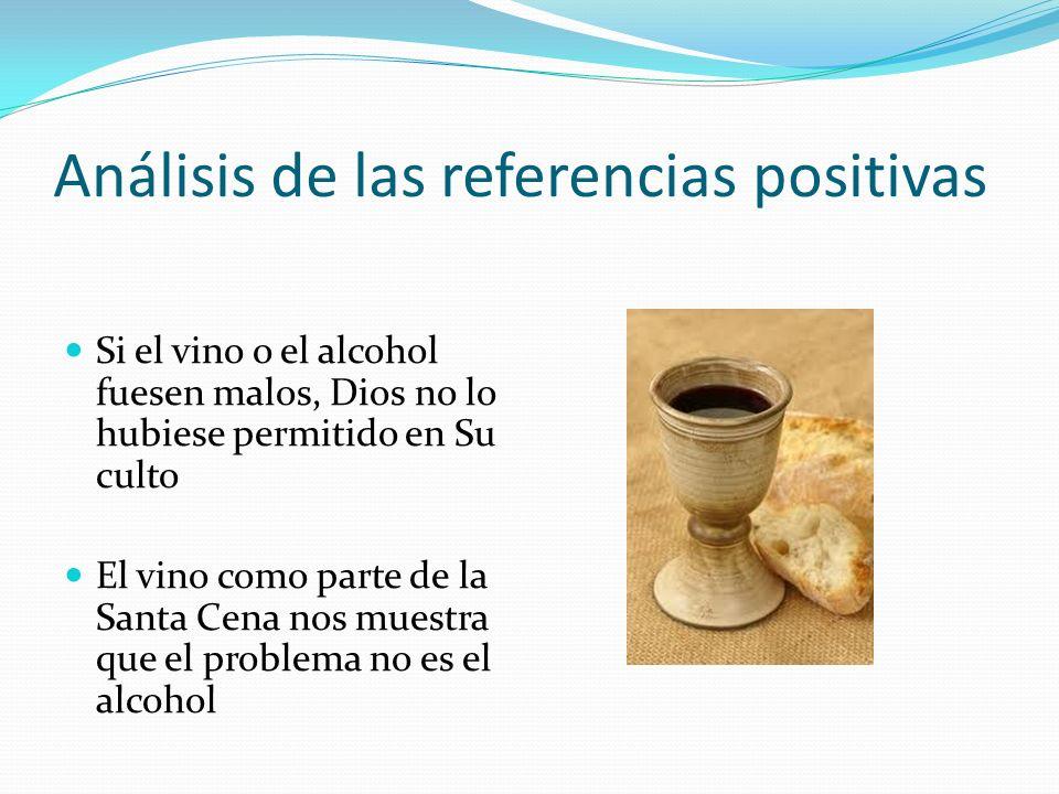 Análisis de las referencias positivas Si el vino o el alcohol fuesen malos, Dios no lo hubiese permitido en Su culto El vino como parte de la Santa Ce