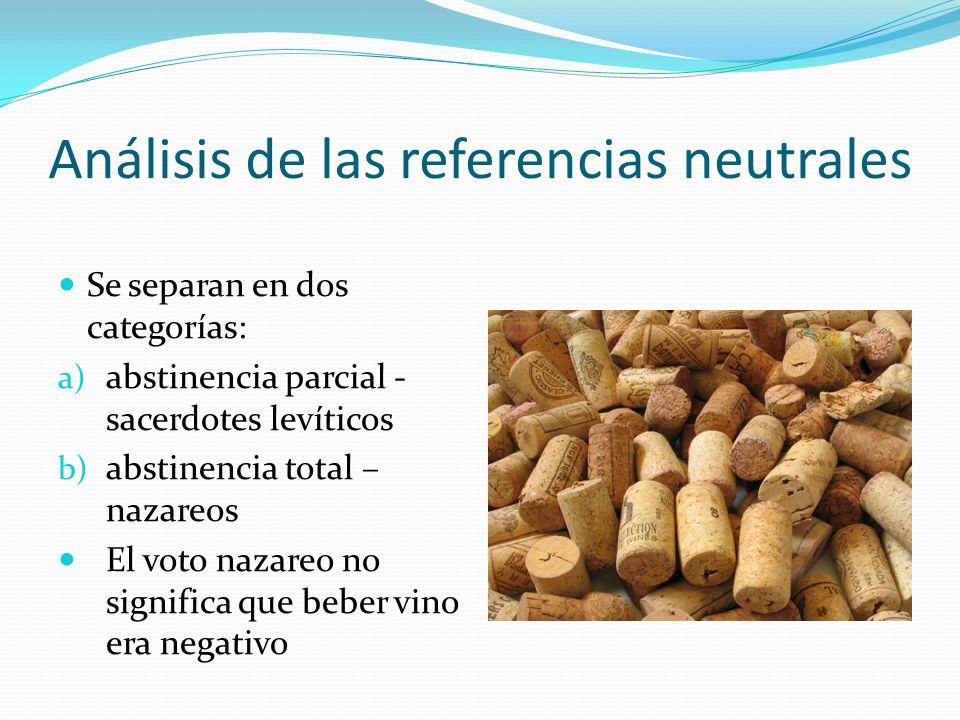 Análisis de las referencias neutrales Se separan en dos categorías: a) abstinencia parcial - sacerdotes levíticos b) abstinencia total – nazareos El v
