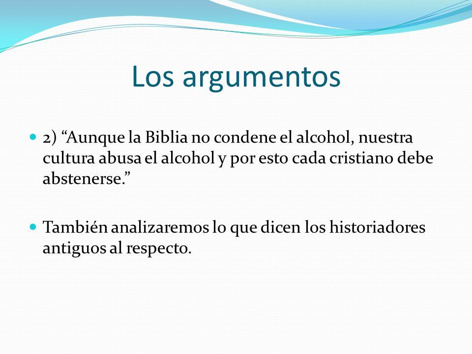 Los argumentos 2) Aunque la Biblia no condene el alcohol, nuestra cultura abusa el alcohol y por esto cada cristiano debe abstenerse. También analizar