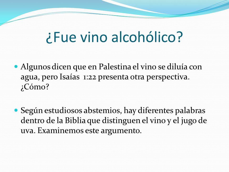 ¿Fue vino alcohólico? Algunos dicen que en Palestina el vino se diluía con agua, pero Isaías 1:22 presenta otra perspectiva. ¿Cómo? Según estudiosos a