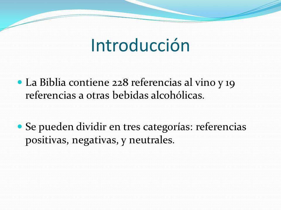 Introducción La Biblia contiene 228 referencias al vino y 19 referencias a otras bebidas alcohólicas. Se pueden dividir en tres categorías: referencia