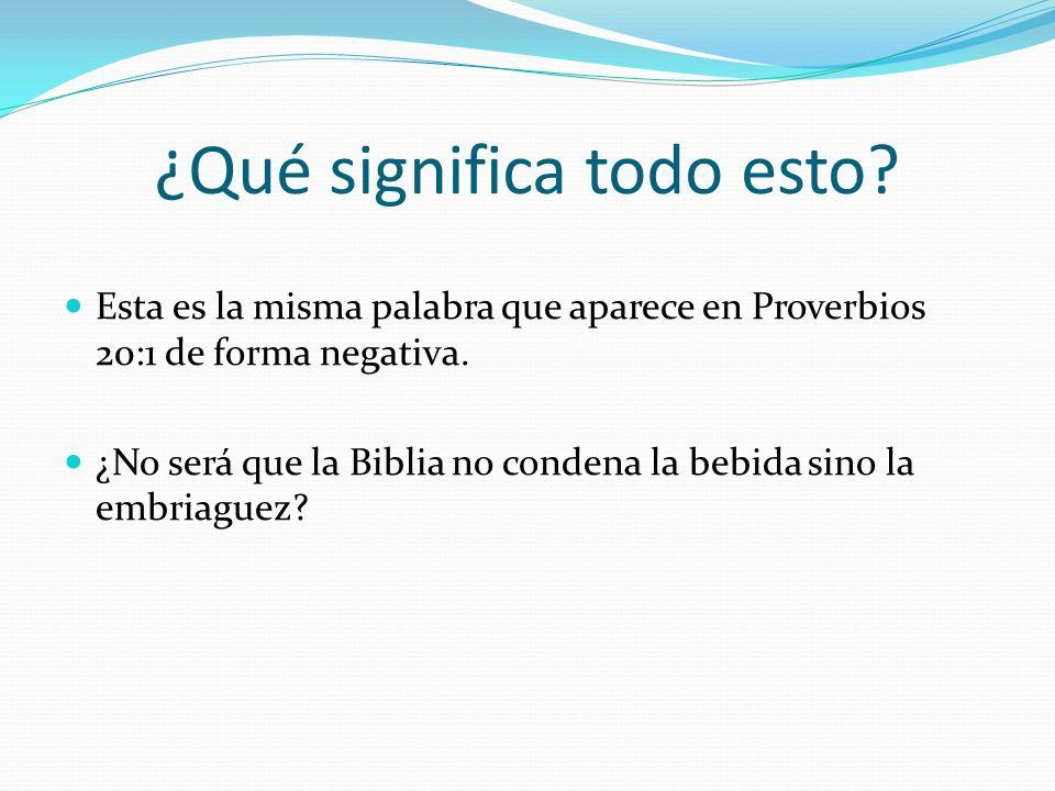 ¿Qué significa todo esto? Esta es la misma palabra que aparece en Proverbios 20:1 de forma negativa. ¿No será que la Biblia no condena la bebida sino
