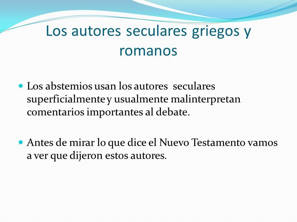 Los autores seculares griegos y romanos Los abstemios usan los autores seculares superficialmente y usualmente malinterpretan comentarios importantes