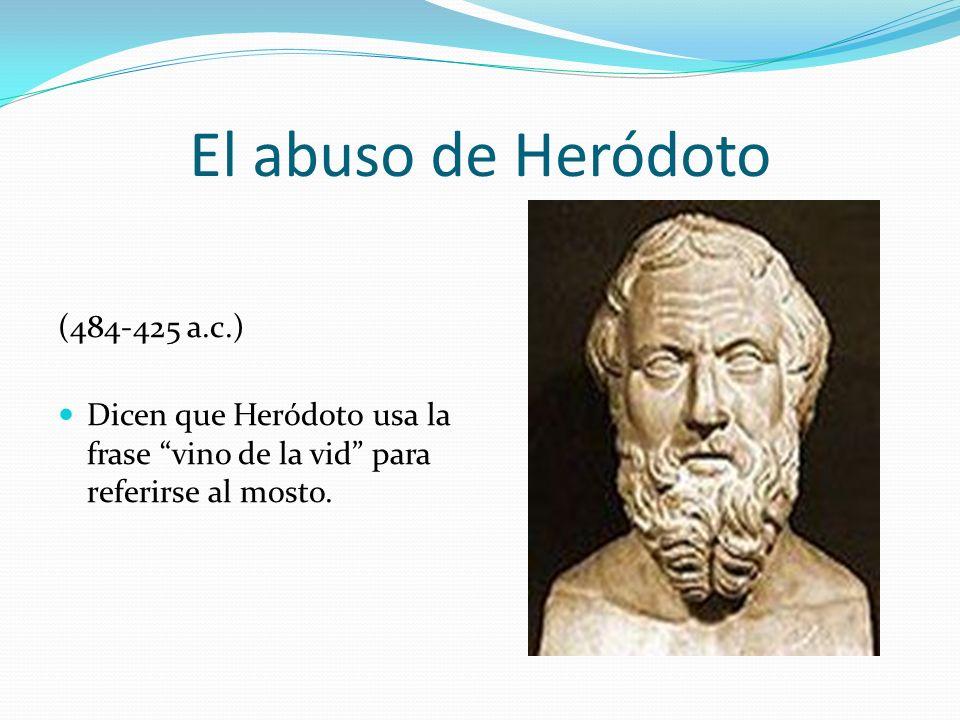 El abuso de Heródoto (484-425 a.c.) Dicen que Heródoto usa la frase vino de la vid para referirse al mosto.