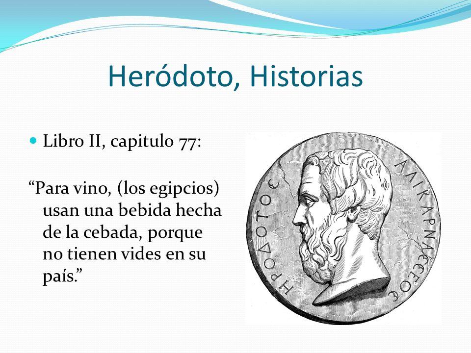 Heródoto, Historias Libro II, capitulo 77: Para vino, (los egipcios) usan una bebida hecha de la cebada, porque no tienen vides en su país.