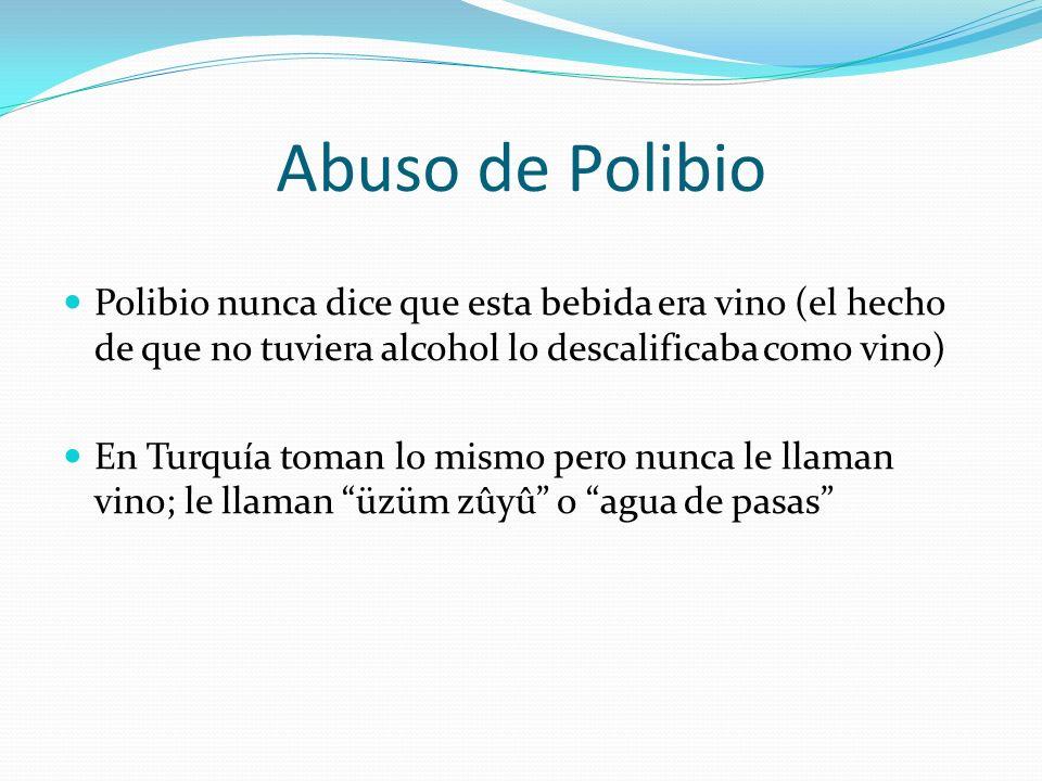 Abuso de Polibio Polibio nunca dice que esta bebida era vino (el hecho de que no tuviera alcohol lo descalificaba como vino) En Turquía toman lo mismo