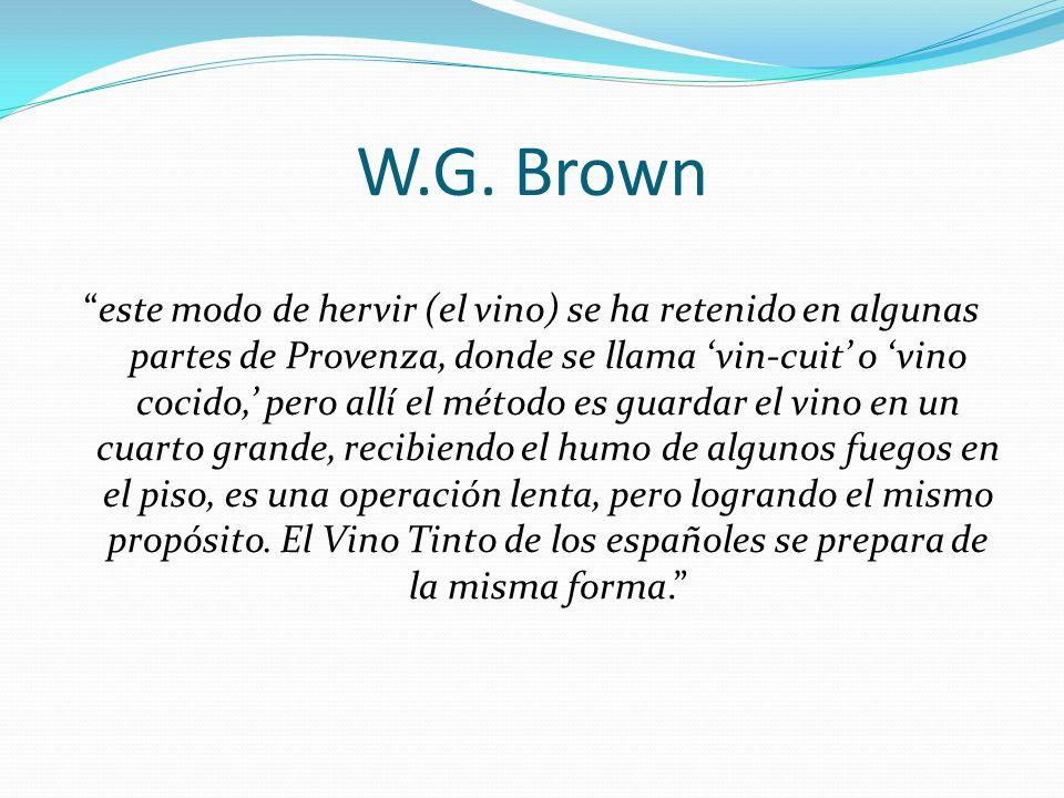 W.G. Brown este modo de hervir (el vino) se ha retenido en algunas partes de Provenza, donde se llama vin-cuit o vino cocido, pero allí el método es g