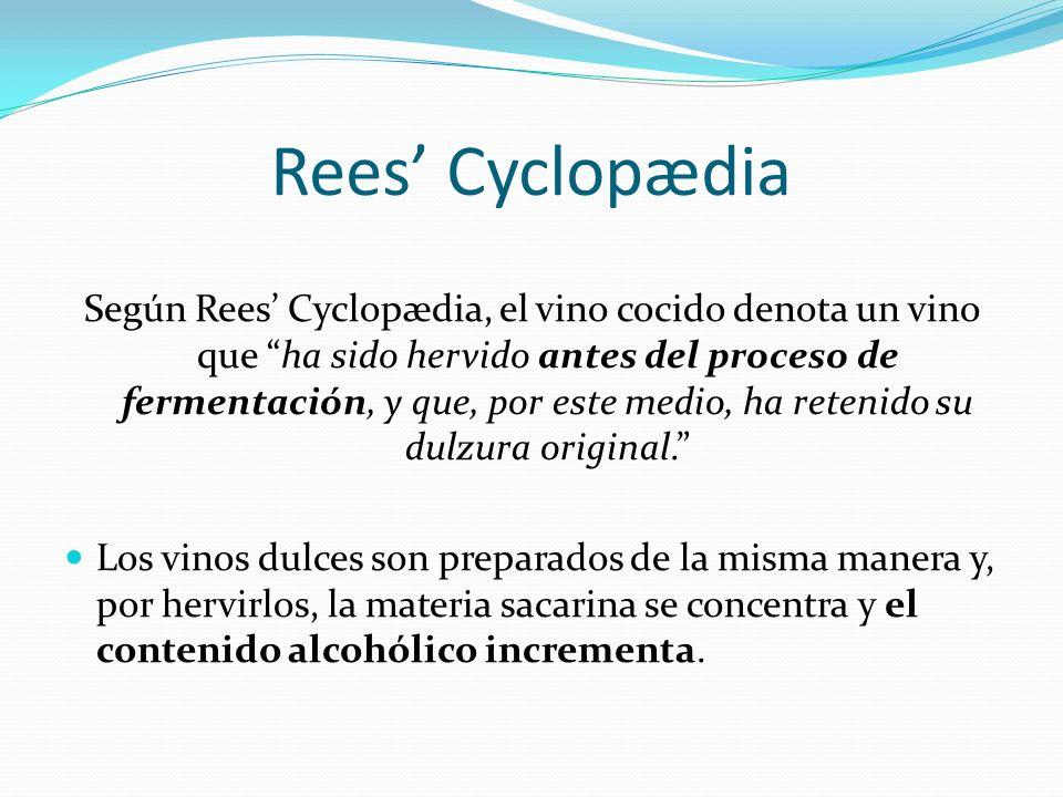 Rees Cyclopædia Según Rees Cyclopædia, el vino cocido denota un vino que ha sido hervido antes del proceso de fermentación, y que, por este medio, ha