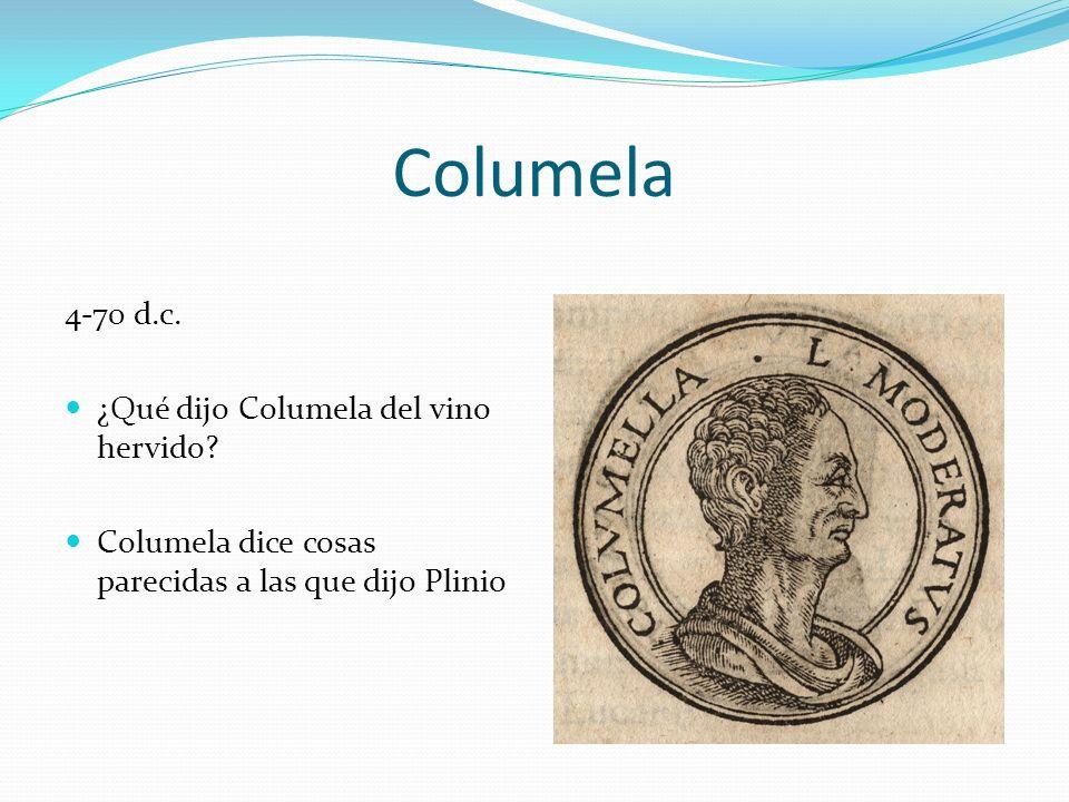 Columela 4-70 d.c. ¿Qué dijo Columela del vino hervido? Columela dice cosas parecidas a las que dijo Plinio