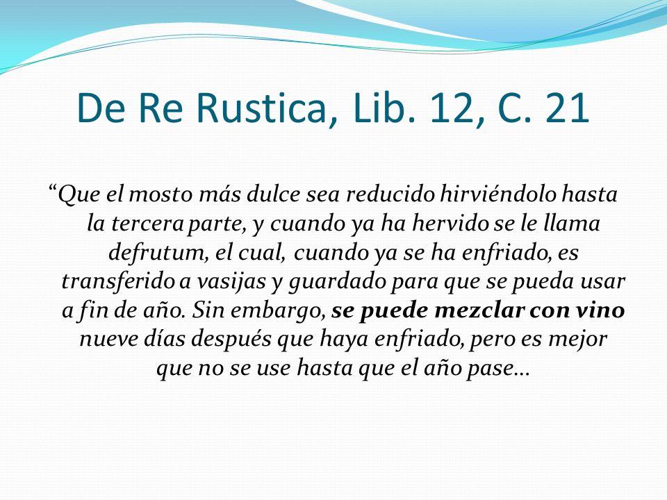 De Re Rustica, Lib. 12, C. 21 Que el mosto más dulce sea reducido hirviéndolo hasta la tercera parte, y cuando ya ha hervido se le llama defrutum, el