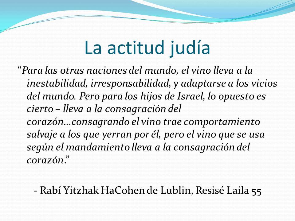 La actitud judía Para las otras naciones del mundo, el vino lleva a la inestabilidad, irresponsabilidad, y adaptarse a los vicios del mundo. Pero para