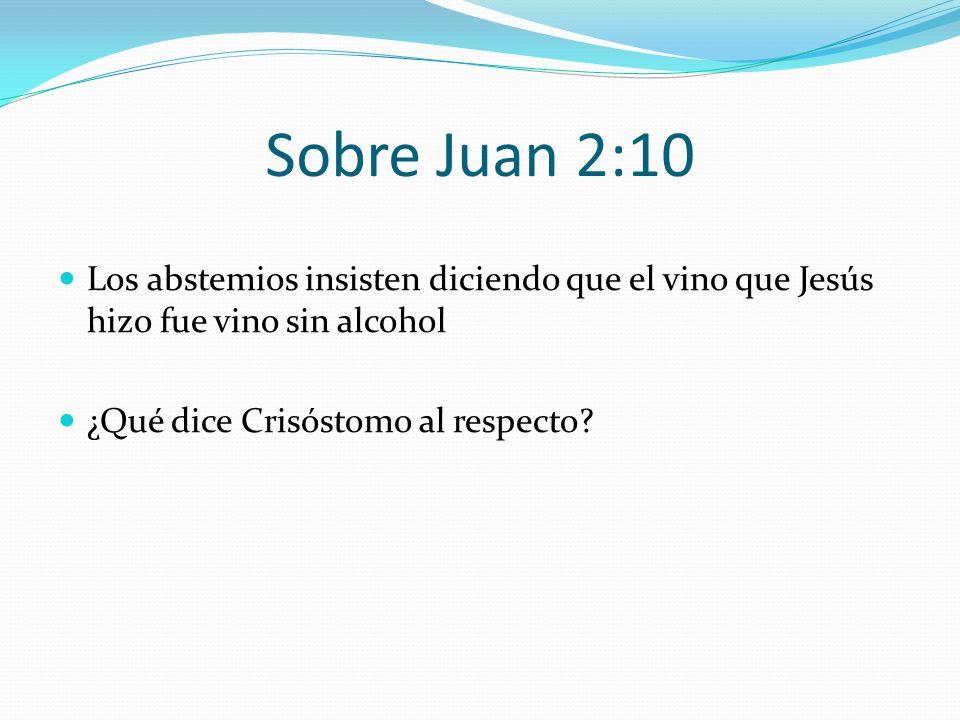 Sobre Juan 2:10 Los abstemios insisten diciendo que el vino que Jesús hizo fue vino sin alcohol ¿Qué dice Crisóstomo al respecto?