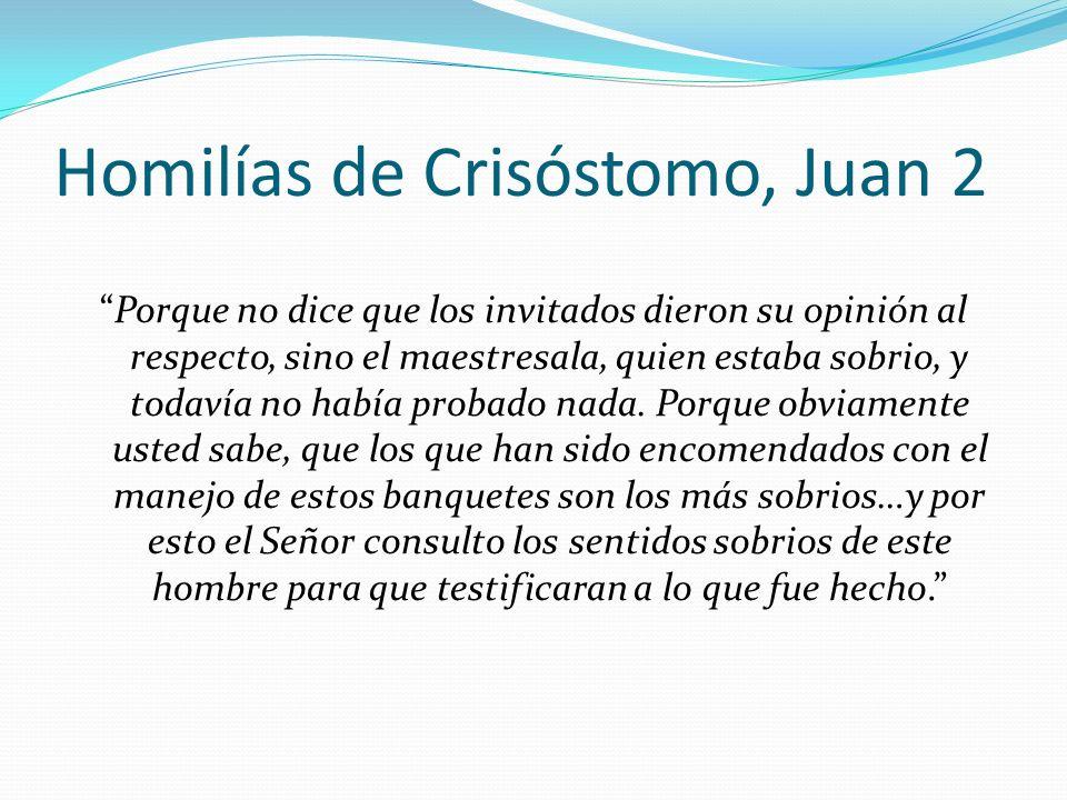 Homilías de Crisóstomo, Juan 2 Porque no dice que los invitados dieron su opinión al respecto, sino el maestresala, quien estaba sobrio, y todavía no