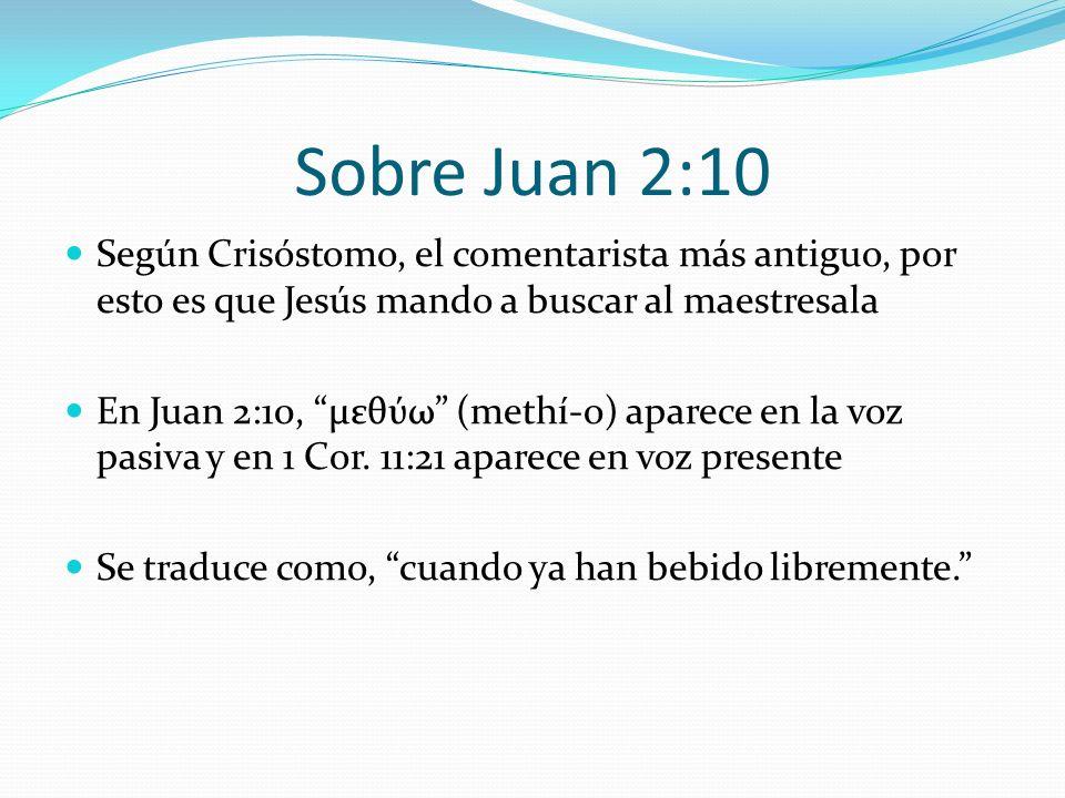 Sobre Juan 2:10 Según Crisóstomo, el comentarista más antiguo, por esto es que Jesús mando a buscar al maestresala En Juan 2:10, μεθύω (methí-o) apare