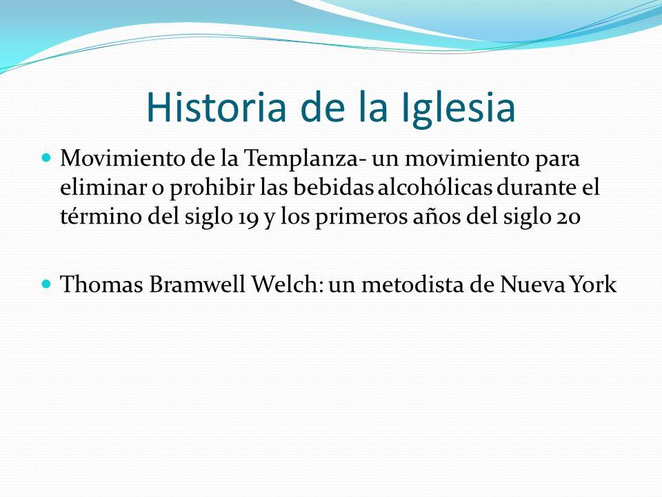 Historia de la Iglesia Movimiento de la Templanza- un movimiento para eliminar o prohibir las bebidas alcohólicas durante el término del siglo 19 y lo