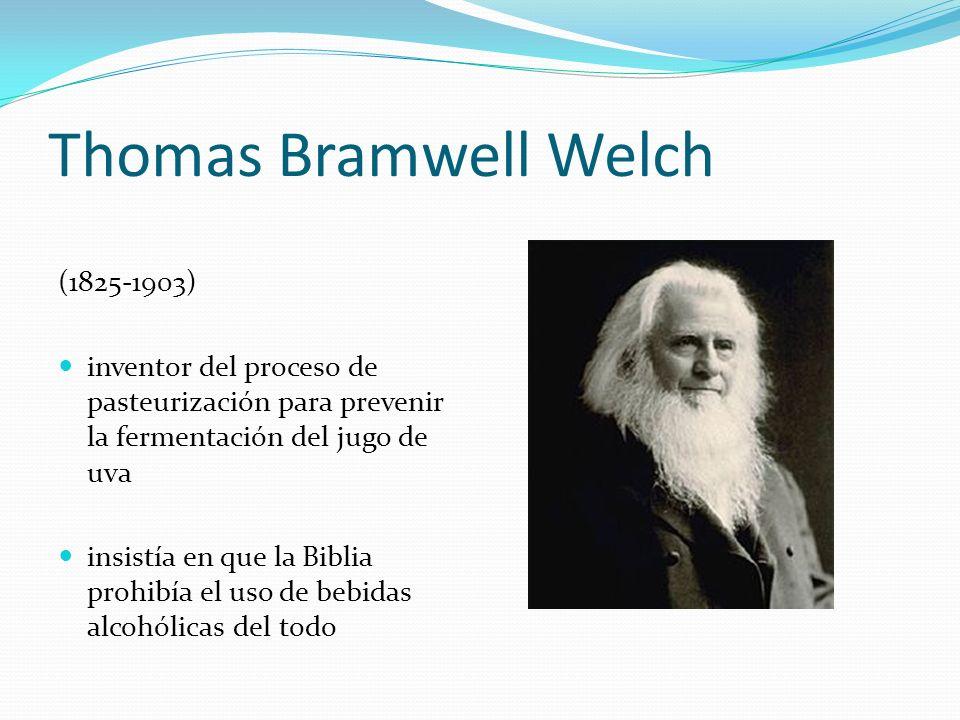 Thomas Bramwell Welch (1825-1903) inventor del proceso de pasteurización para prevenir la fermentación del jugo de uva insistía en que la Biblia prohi