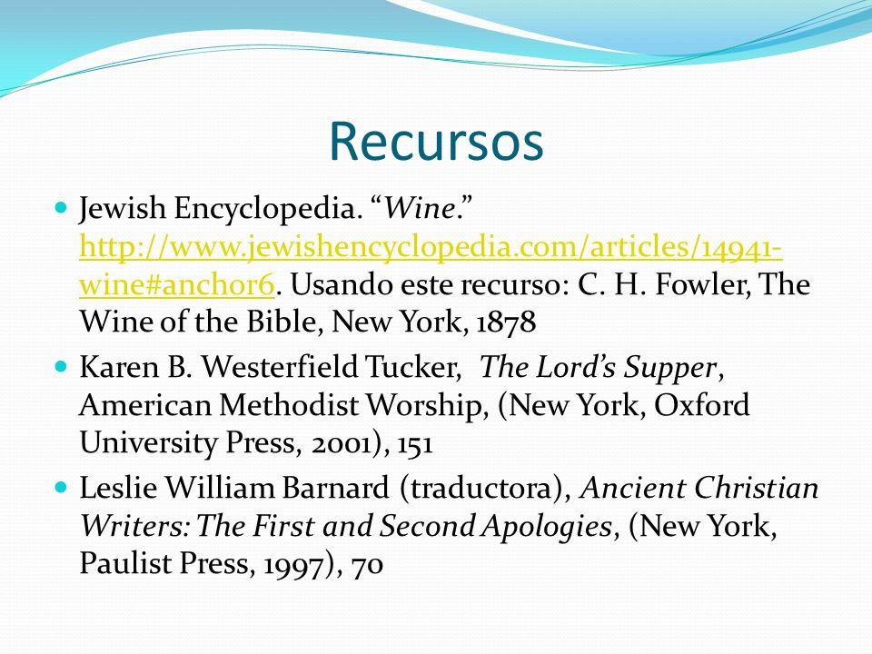 Recursos Jewish Encyclopedia. Wine. http://www.jewishencyclopedia.com/articles/14941- wine#anchor6. Usando este recurso: C. H. Fowler, The Wine of the