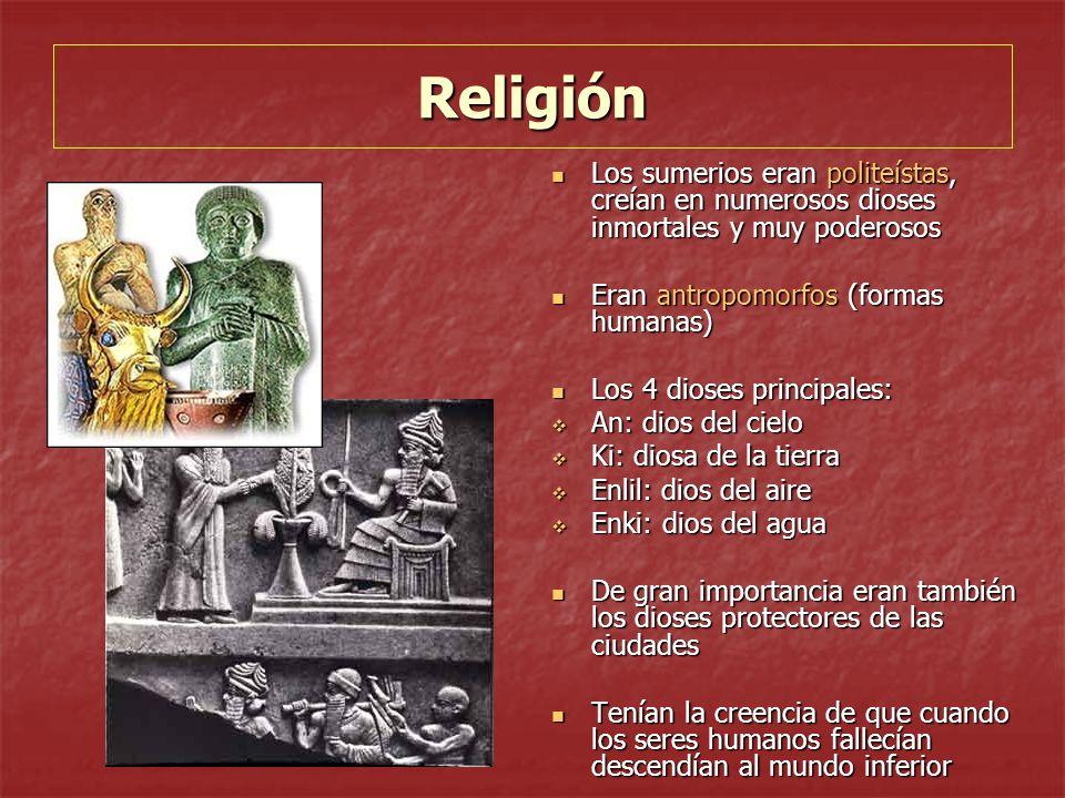 Religión Los sumerios eran politeístas, creían en numerosos dioses inmortales y muy poderosos Los sumerios eran politeístas, creían en numerosos diose