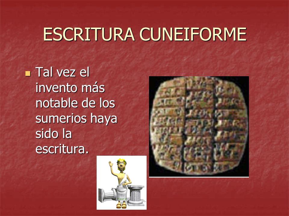 ESCRITURA CUNEIFORME Tal vez el invento más notable de los sumerios haya sido la escritura. Tal vez el invento más notable de los sumerios haya sido l