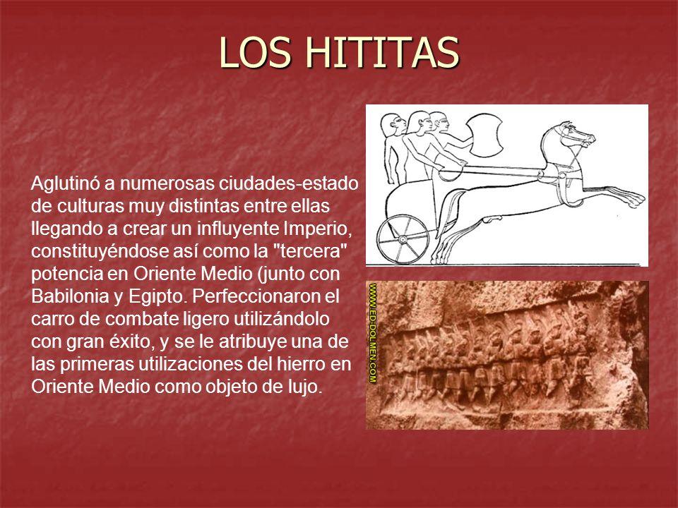 LOS HITITAS Aglutinó a numerosas ciudades-estado de culturas muy distintas entre ellas llegando a crear un influyente Imperio, constituyéndose así com