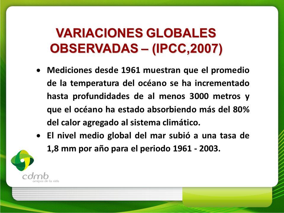 VARIACIONES GLOBALES OBSERVADAS – (IPCC,2007) Mediciones desde 1961 muestran que el promedio de la temperatura del océano se ha incrementado hasta pro