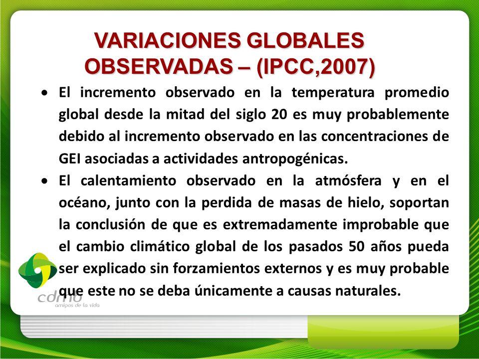 VARIACIONES GLOBALES OBSERVADAS – (IPCC,2007) El incremento observado en la temperatura promedio global desde la mitad del siglo 20 es muy probablemen