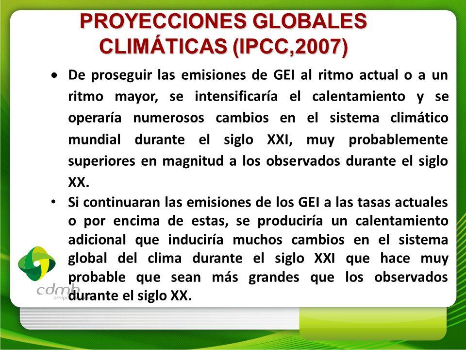 PROYECCIONES GLOBALES CLIMÁTICAS (IPCC,2007) De proseguir las emisiones de GEI al ritmo actual o a un ritmo mayor, se intensificaría el calentamiento