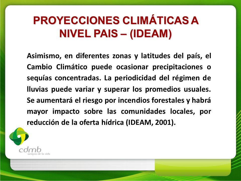 PROYECCIONES CLIMÁTICAS A NIVEL PAIS – (IDEAM) Asimismo, en diferentes zonas y latitudes del país, el Cambio Climático puede ocasionar precipitaciones
