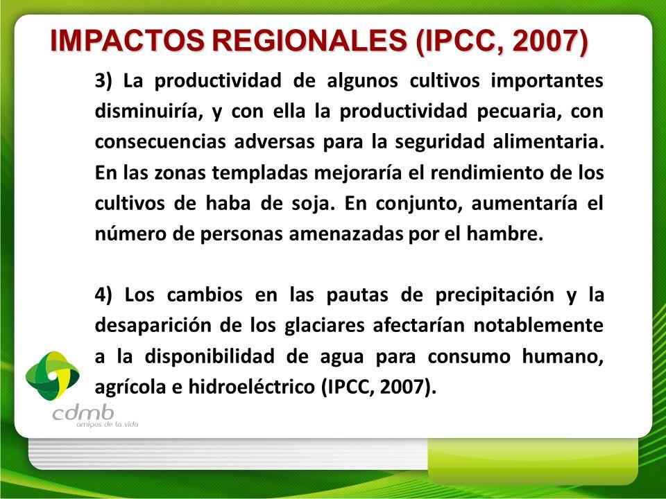 IMPACTOS REGIONALES (IPCC, 2007) 3) La productividad de algunos cultivos importantes disminuiría, y con ella la productividad pecuaria, con consecuenc