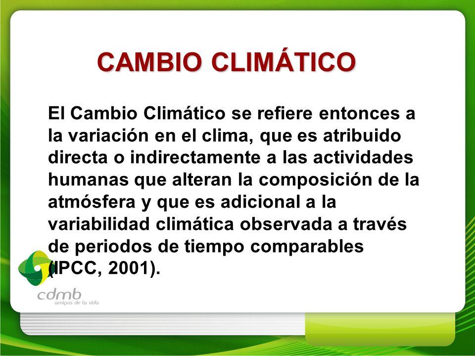El Cambio Climático se refiere entonces a la variación en el clima, que es atribuido directa o indirectamente a las actividades humanas que alteran la