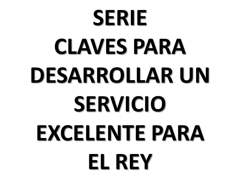 SERIE CLAVES PARA DESARROLLAR UN SERVICIO EXCELENTE PARA EL REY