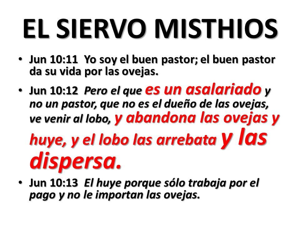 EL SIERVO MISTHIOS Jun 10:11 Yo soy el buen pastor; el buen pastor da su vida por las ovejas. Jun 10:11 Yo soy el buen pastor; el buen pastor da su vi