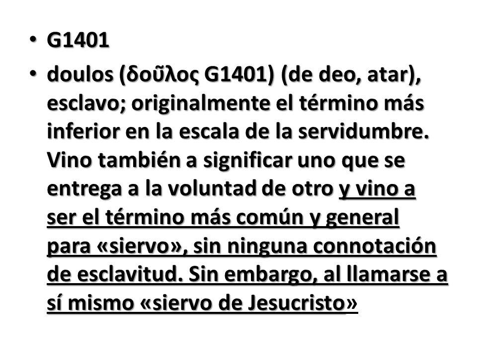 G1401 G1401 doulos (δοῦλος G1401) (de deo, atar), esclavo; originalmente el término más inferior en la escala de la servidumbre. Vino también a signi