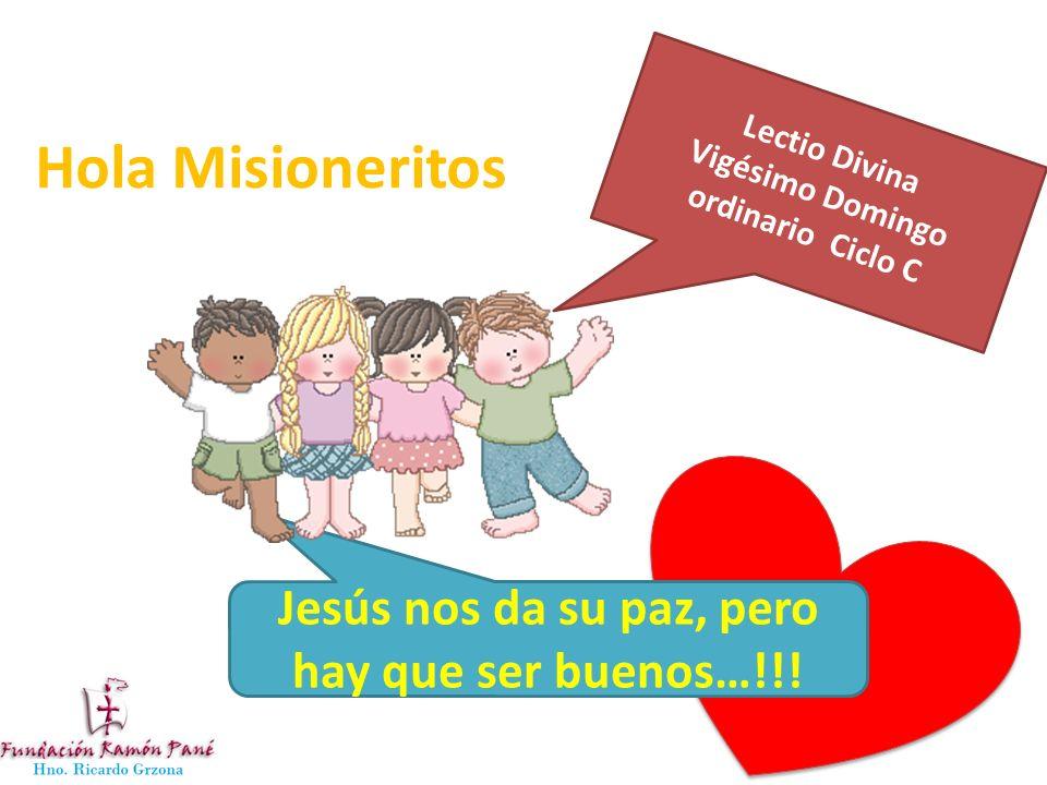 Lectio Divina Vigésimo Domingo ordinario Ciclo C Hola Misioneritos Jesús nos da su paz, pero hay que ser buenos…!!!