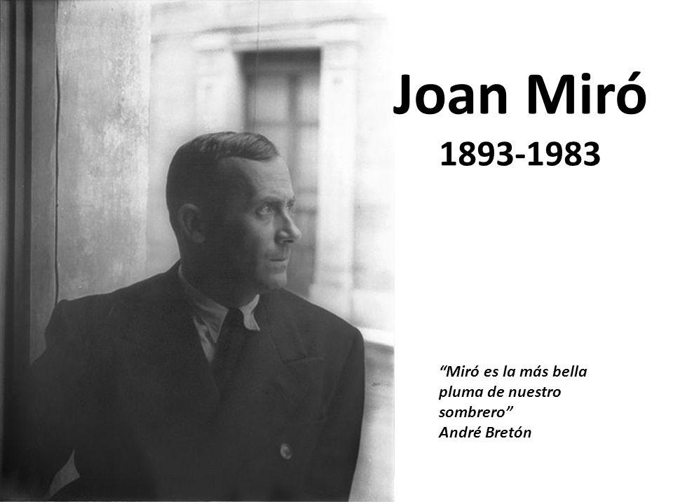 Joan Miró 1893-1983 Miró es la más bella pluma de nuestro sombrero André Bretón