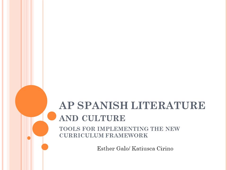 AP SPANISH LITERATURE AND CULTURE TOOLS FOR IMPLEMENTING THE NEW CURRICULUM FRAMEWORK Esther Galo/ Katiusca Cirino
