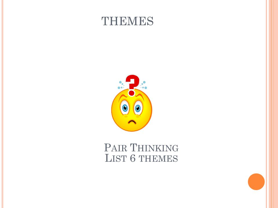 THEMES P AIR T HINKING L IST 6 THEMES