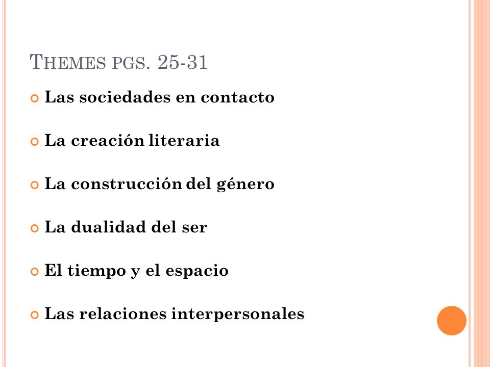 T HEMES PGS. 25-31 Las sociedades en contacto La creación literaria La construcción del género La dualidad del ser El tiempo y el espacio Las relacion