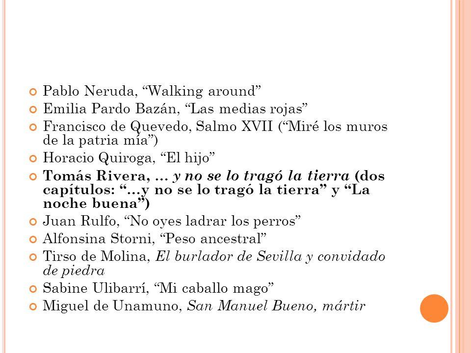 Pablo Neruda, Walking around Emilia Pardo Bazán, Las medias rojas Francisco de Quevedo, Salmo XVII (Miré los muros de la patria mía) Horacio Quiroga,