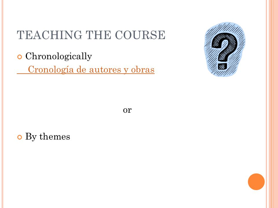 TEACHING THE COURSE Chronologically Cronología de autores y obras or By themes