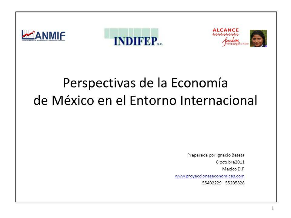 Perspectivas de la Economía de México en el Entorno Internacional Preparada por Ignacio Beteta 8 octubre2011 México D.F. www.proyeccioneseconomicas.co
