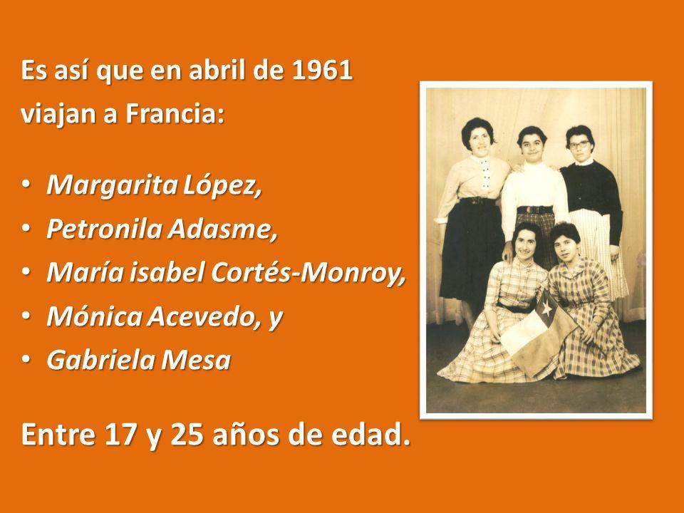 Es así que en abril de 1961 viajan a Francia: Margarita López, Margarita López, Petronila Adasme, Petronila Adasme, María isabel Cortés-Monroy, María