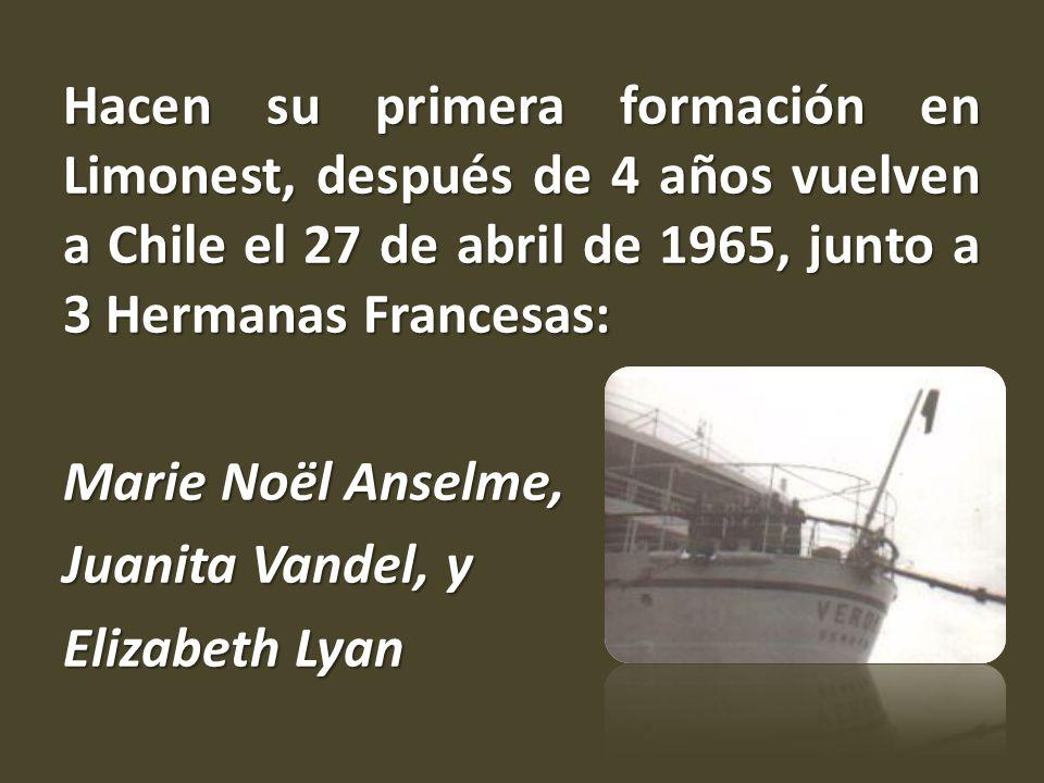 Hacen su primera formación en Limonest, después de 4 años vuelven a Chile el 27 de abril de 1965, junto a 3 Hermanas Francesas: Marie Noël Anselme, Ju