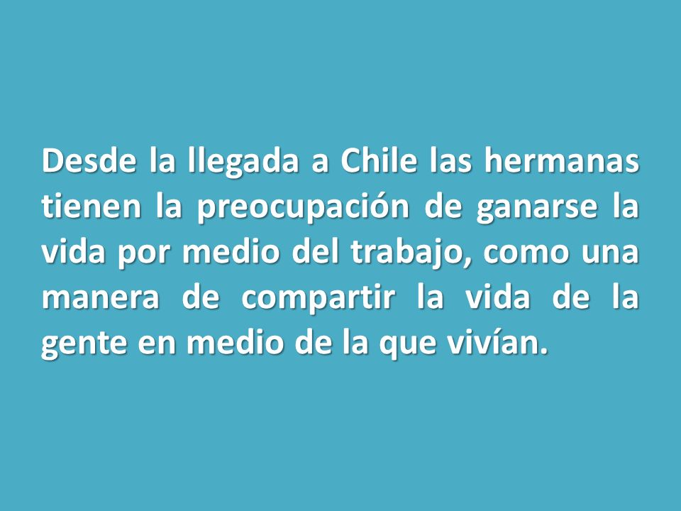 Desde la llegada a Chile las hermanas tienen la preocupación de ganarse la vida por medio del trabajo, como una manera de compartir la vida de la gent