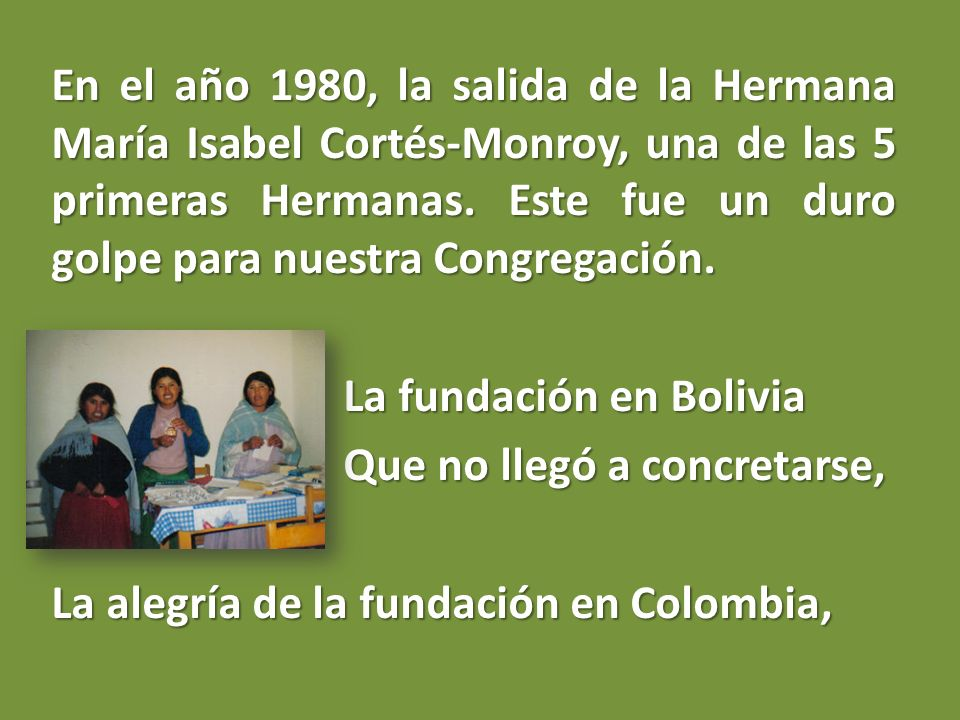En el año 1980, la salida de la Hermana María Isabel Cortés-Monroy, una de las 5 primeras Hermanas. Este fue un duro golpe para nuestra Congregación.