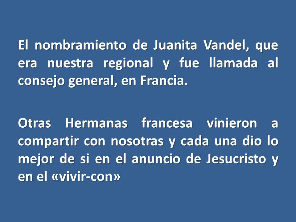 El nombramiento de Juanita Vandel, que era nuestra regional y fue llamada al consejo general, en Francia. Otras Hermanas francesa vinieron a compartir