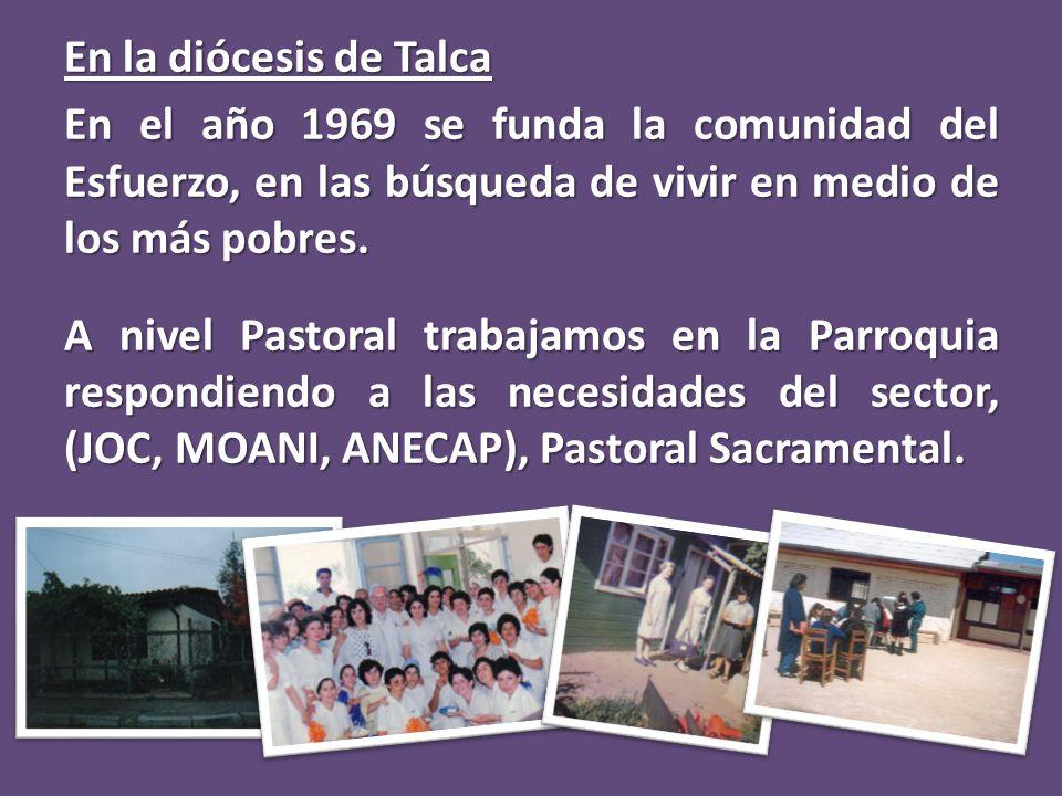 En la diócesis de Talca En el año 1969 se funda la comunidad del Esfuerzo, en las búsqueda de vivir en medio de los más pobres. A nivel Pastoral traba