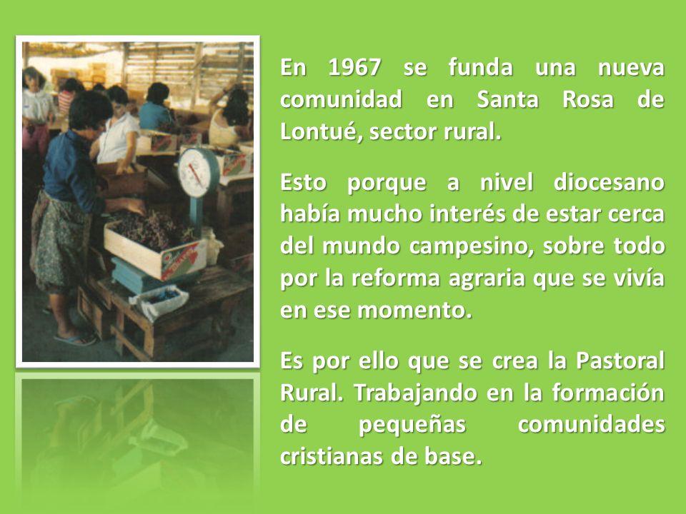 En 1967 se funda una nueva comunidad en Santa Rosa de Lontué, sector rural. Esto porque a nivel diocesano había mucho interés de estar cerca del mundo